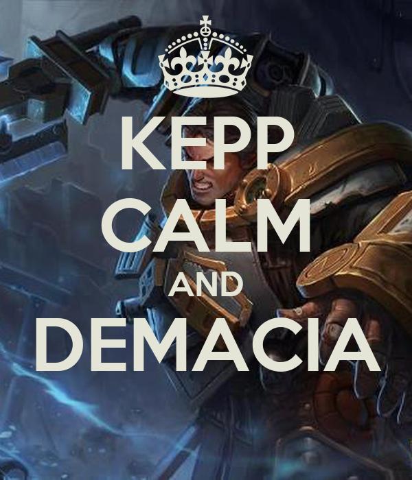 KEPP CALM AND DEMACIA