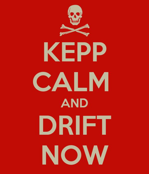 KEPP CALM  AND DRIFT NOW