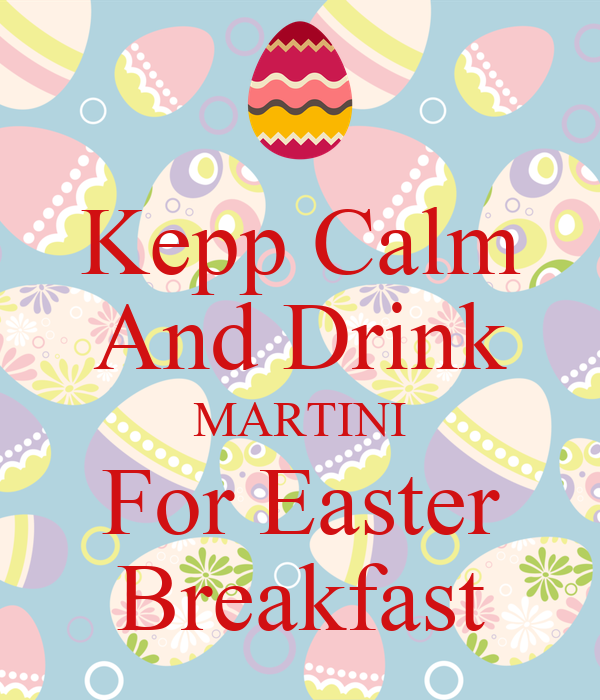 Kepp Calm And Drink MARTINI For Easter Breakfast