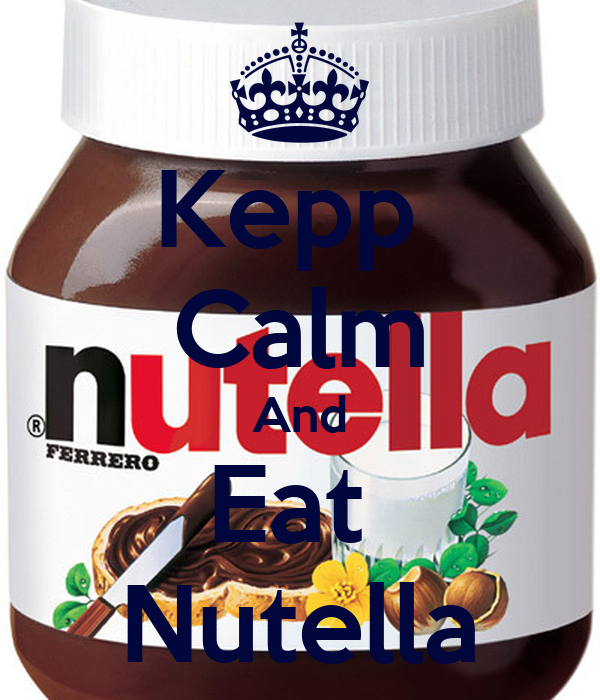 Kepp  Calm And Eat  Nutella