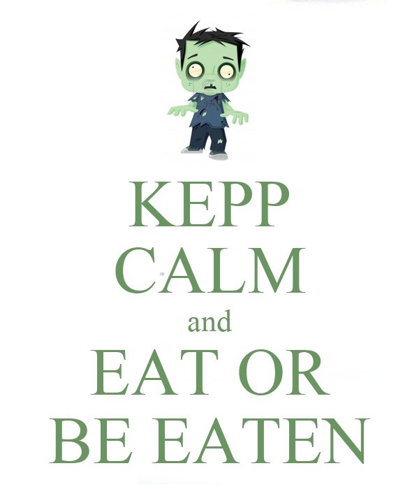 KEPP CALM and EAT OR BE EATEN