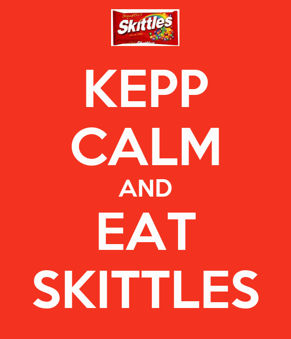 KEPP CALM AND EAT SKITTLES