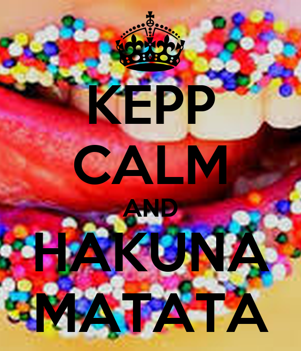 KEPP CALM AND HAKUNA MATATA