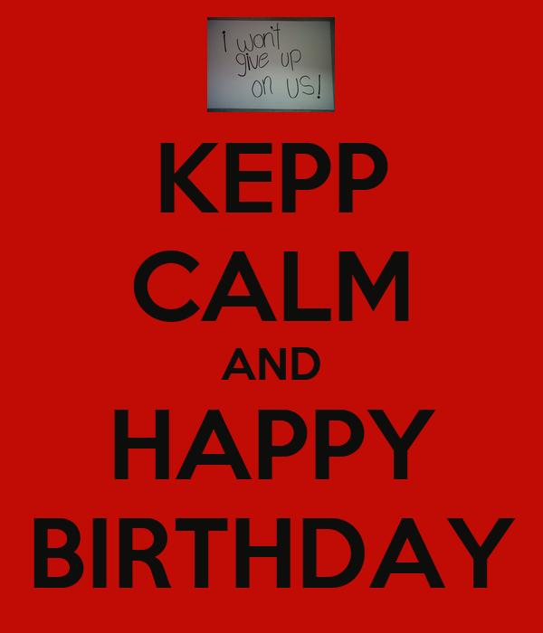 KEPP CALM AND HAPPY BIRTHDAY