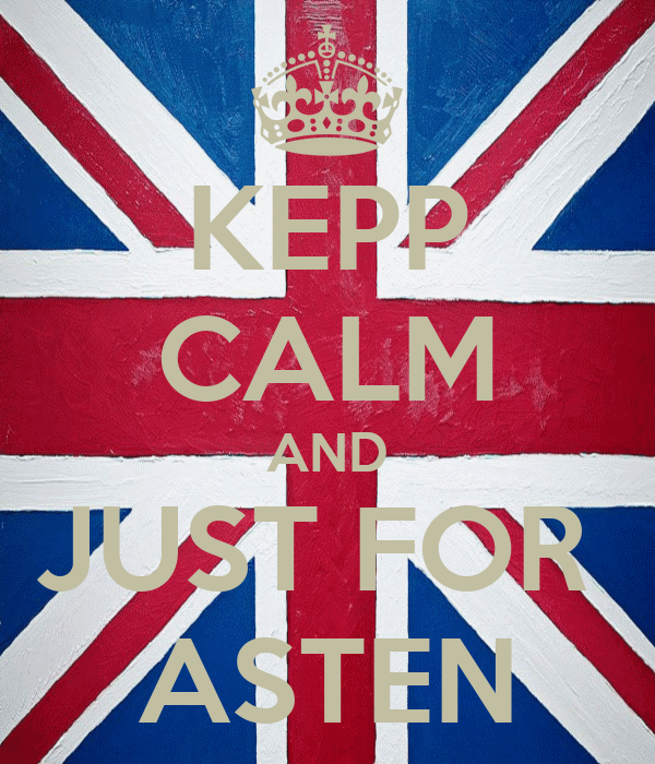 KEPP CALM AND JUST FOR  ASTEN