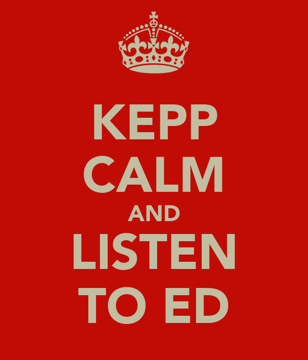 KEPP CALM AND LISTEN TO ED
