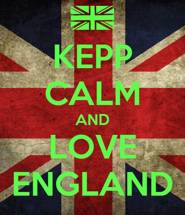 KEPP CALM AND LOVE ENGLAND