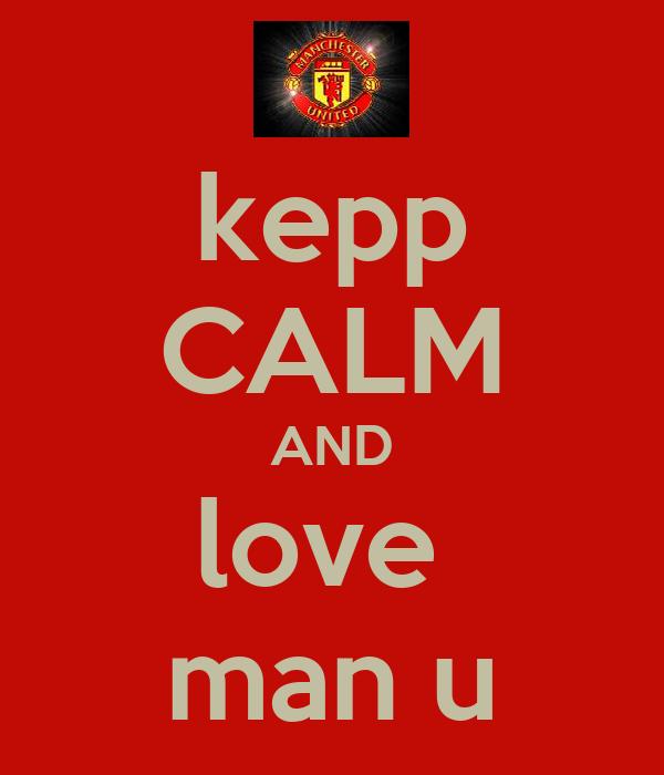 kepp CALM AND love  man u
