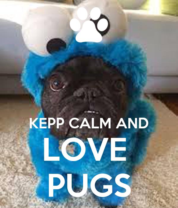 KEPP CALM AND LOVE  PUGS