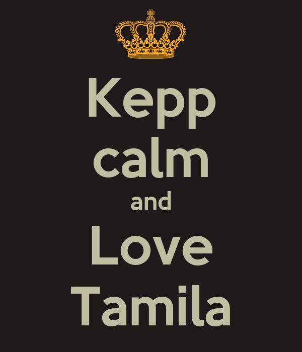 Kepp calm and Love Tamila