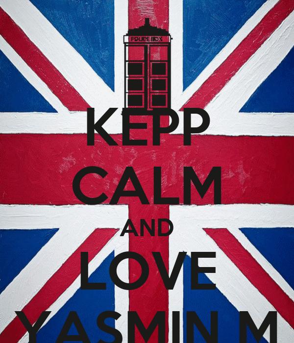 KEPP CALM AND LOVE YASMIN M