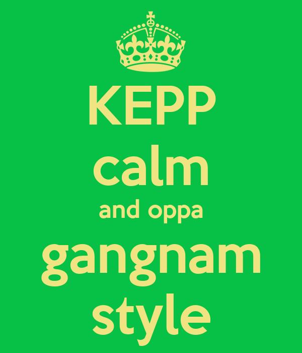 KEPP calm and oppa gangnam style