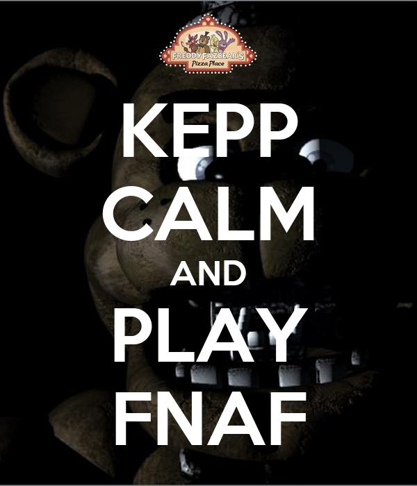 KEPP CALM AND PLAY FNAF