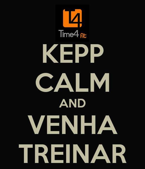 KEPP CALM AND VENHA TREINAR