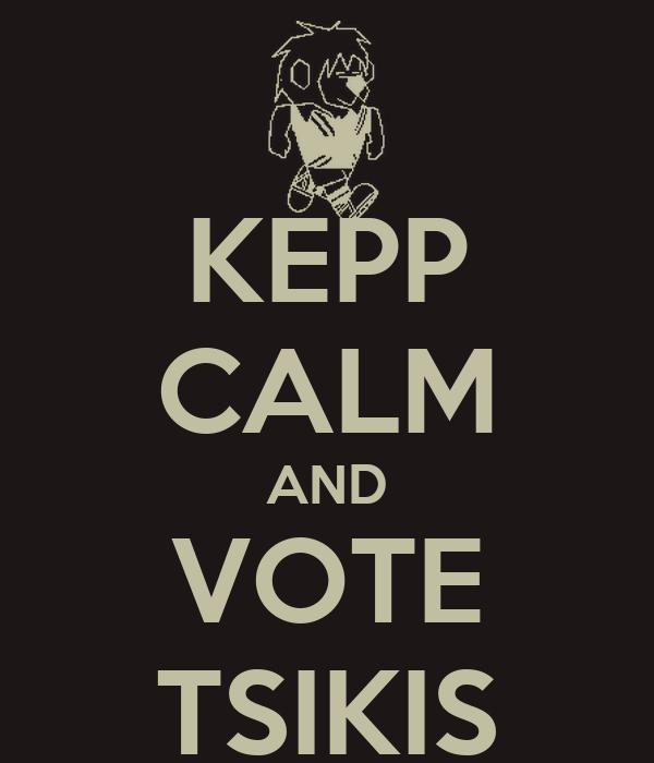 KEPP CALM AND VOTE TSIKIS