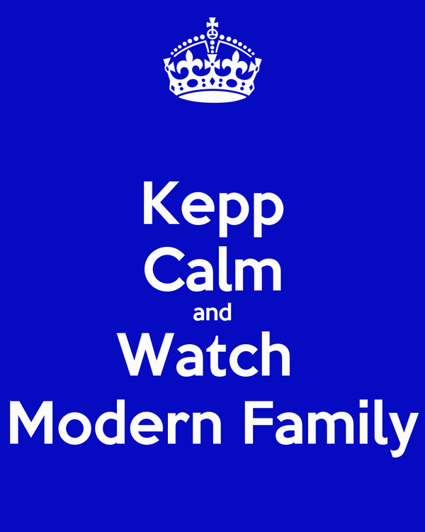 Kepp Calm and Watch  Modern Family