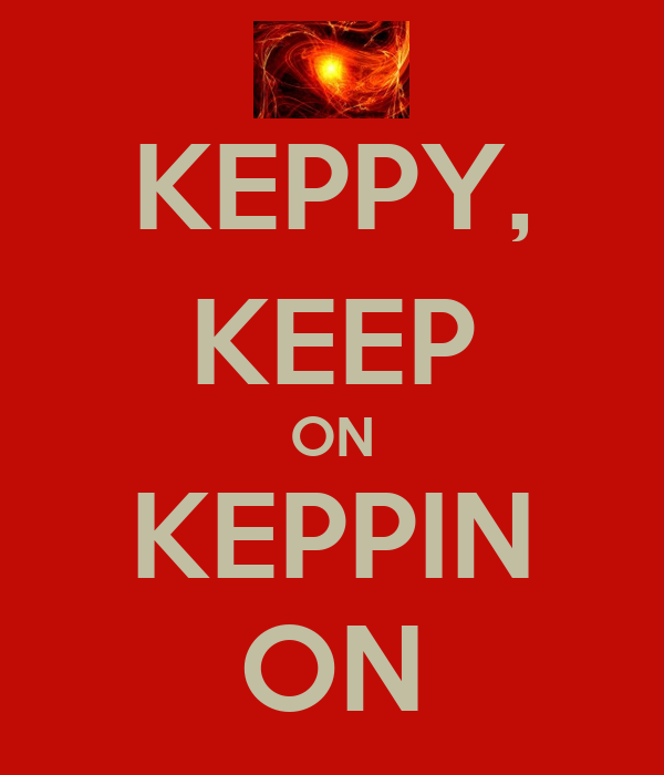 KEPPY, KEEP ON KEPPIN ON