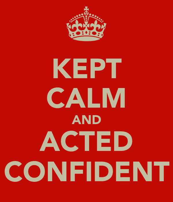 KEPT CALM AND ACTED CONFIDENT