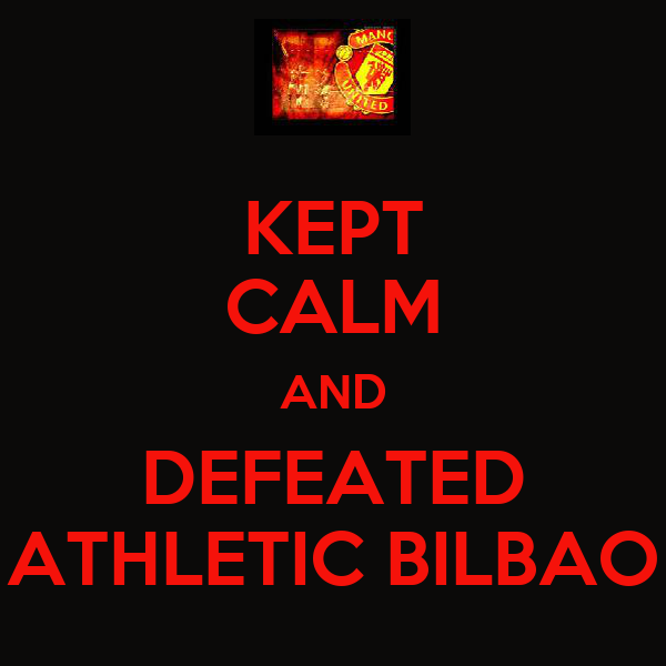 KEPT CALM AND DEFEATED ATHLETIC BILBAO