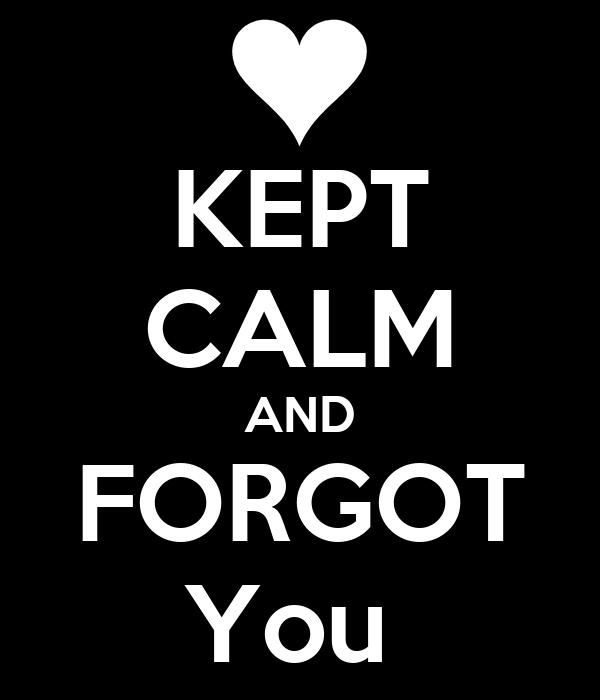 KEPT CALM AND FORGOT You