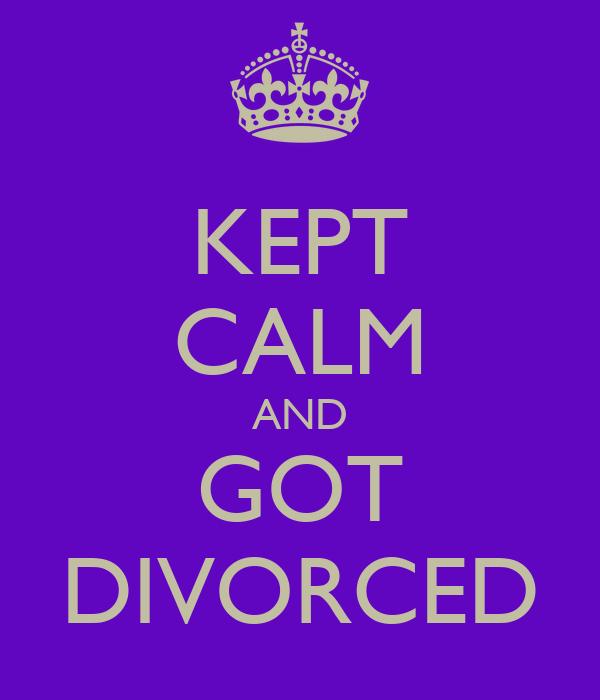 KEPT CALM AND GOT DIVORCED