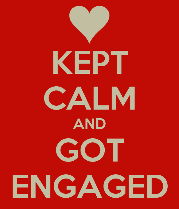 KEPT CALM AND GOT ENGAGED