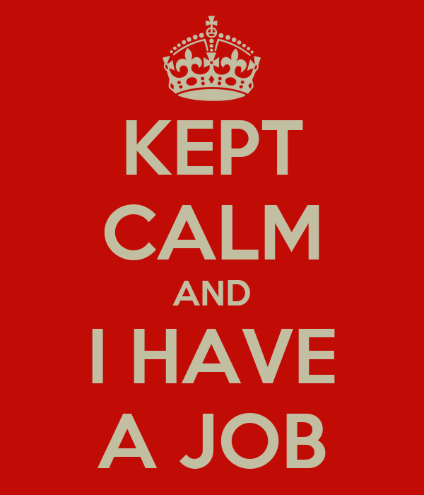 KEPT CALM AND I HAVE A JOB