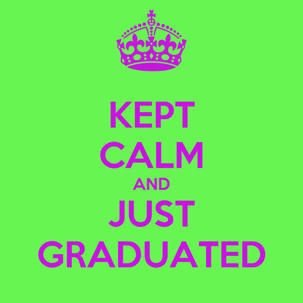 KEPT CALM AND JUST GRADUATED