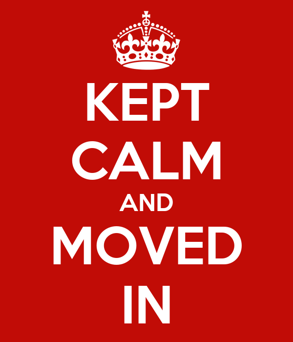 KEPT CALM AND MOVED IN