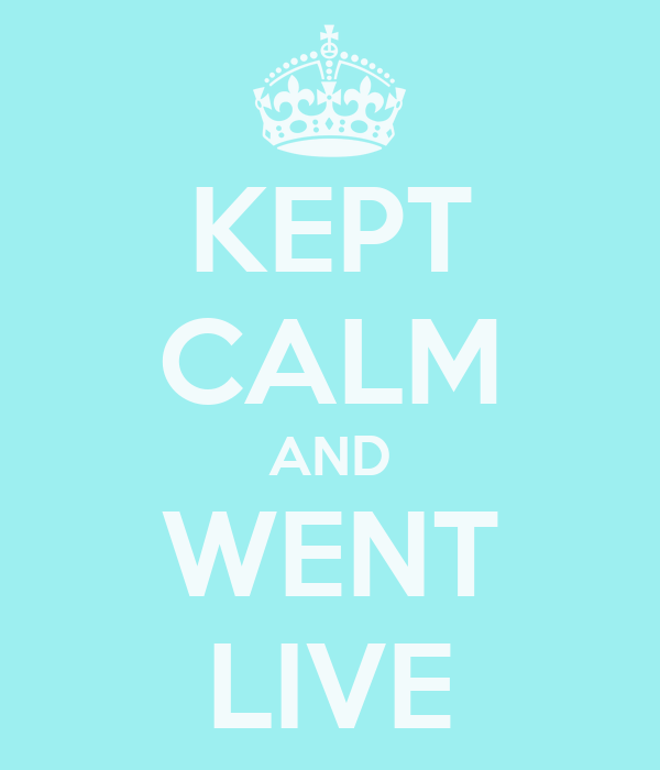 KEPT CALM AND WENT LIVE