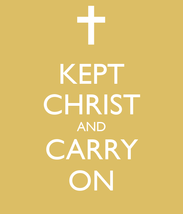 KEPT CHRIST AND CARRY ON