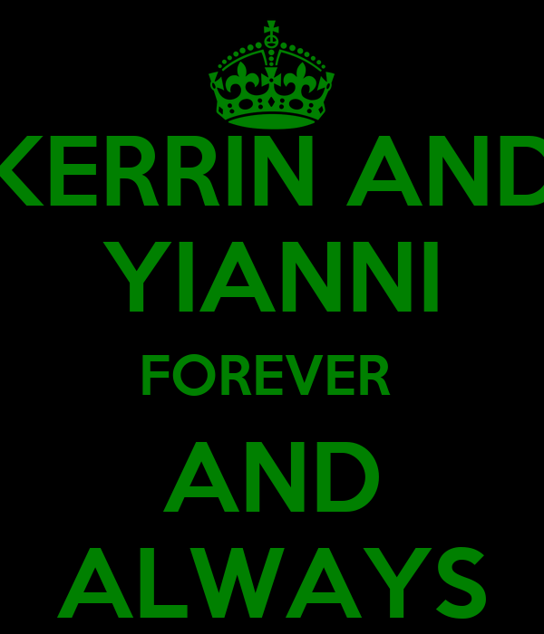 KERRIN AND YIANNI FOREVER  AND ALWAYS