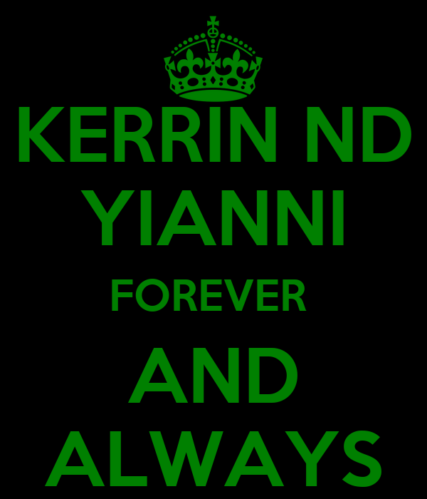 KERRIN ND YIANNI FOREVER  AND ALWAYS