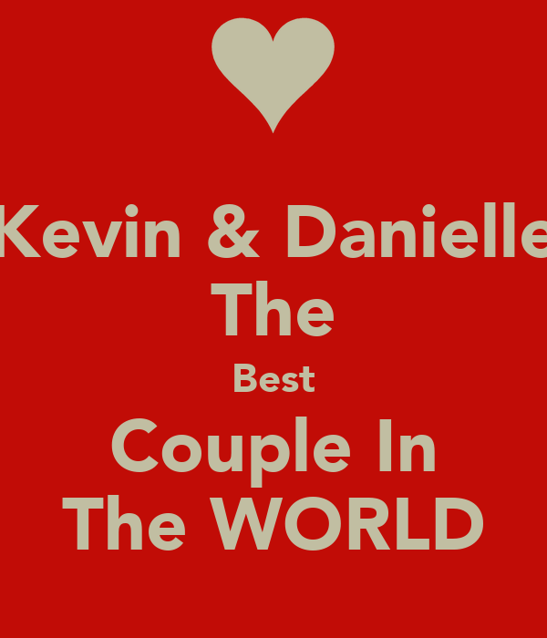 Kevin & Danielle The Best Couple In The WORLD