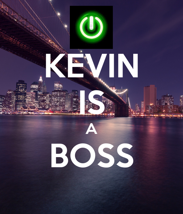 KEVIN IS A BOSS