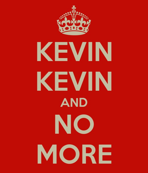 KEVIN KEVIN AND NO MORE