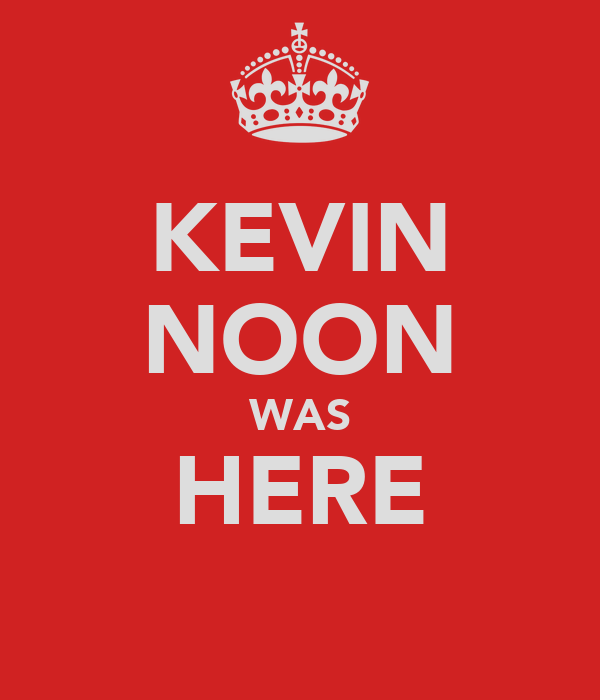 KEVIN NOON WAS HERE