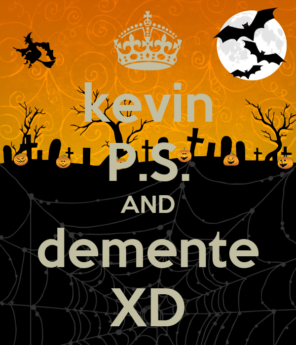 kevin P.S. AND demente XD