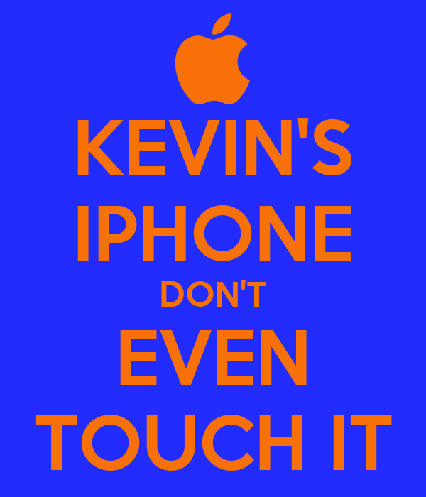 KEVIN'S IPHONE DON'T EVEN TOUCH IT