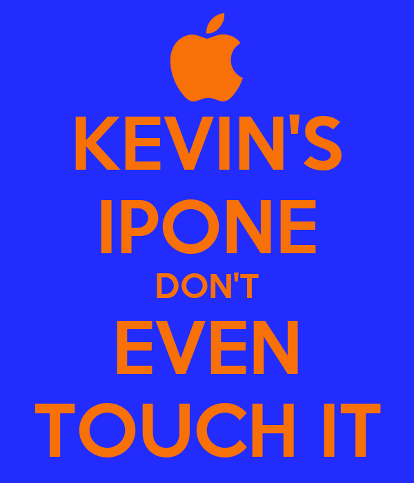 KEVIN'S IPONE DON'T EVEN TOUCH IT
