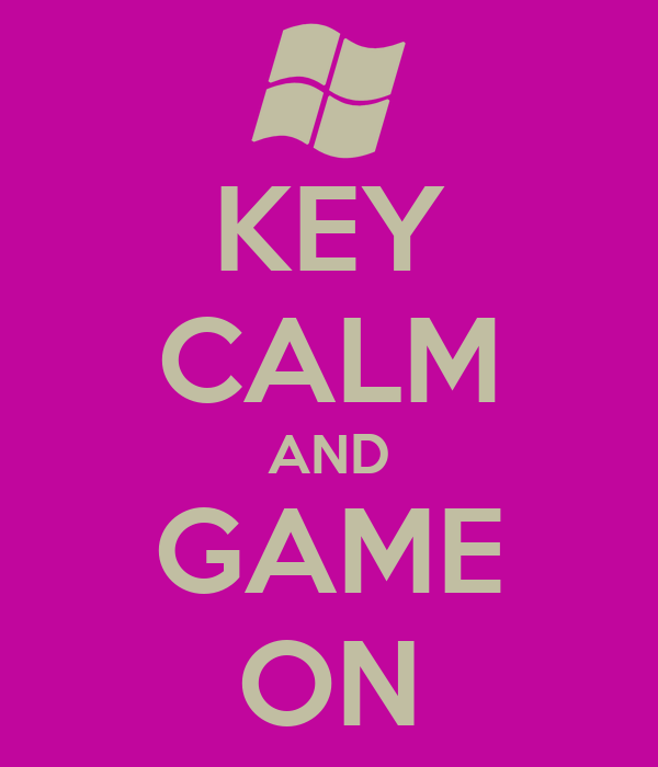 KEY CALM AND GAME ON