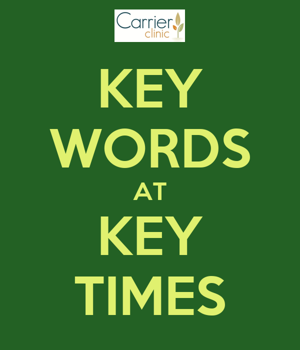 KEY WORDS AT KEY TIMES