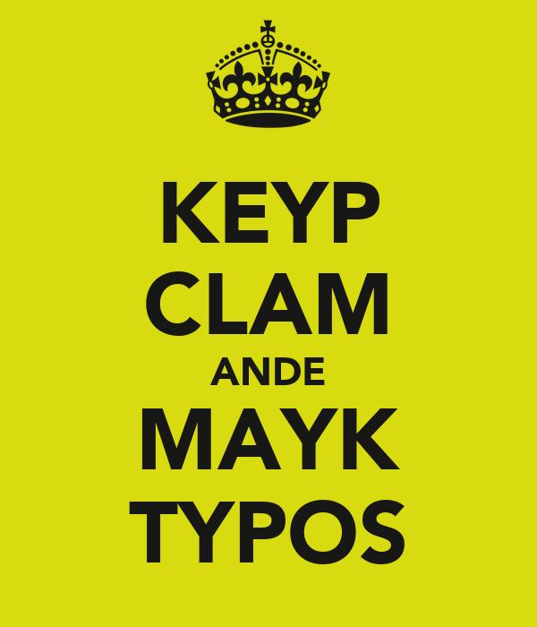KEYP CLAM ANDE MAYK TYPOS