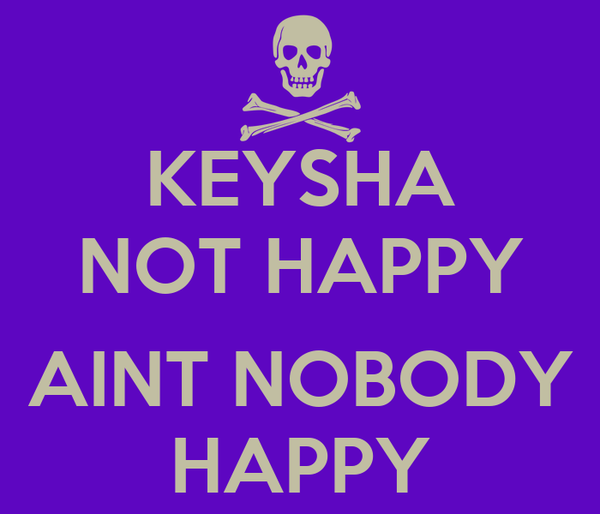 KEYSHA NOT HAPPY  AINT NOBODY HAPPY