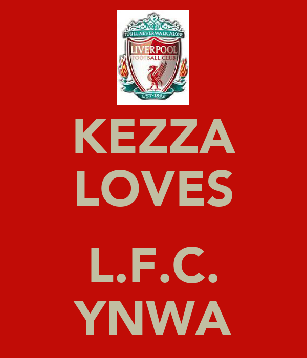 KEZZA LOVES  L.F.C. YNWA