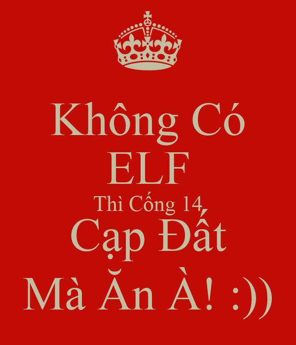 Không Có ELF Thì Cống 14 Cạp Đất Mà Ăn À! :))