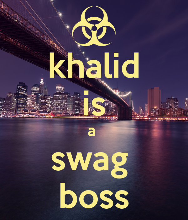 khalid is a  swag  boss