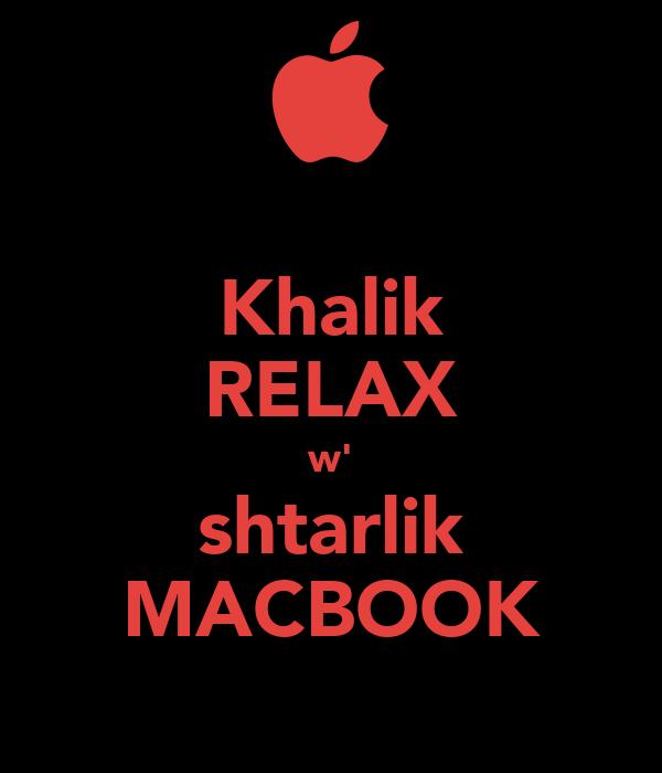 Khalik RELAX w' shtarlik MACBOOK