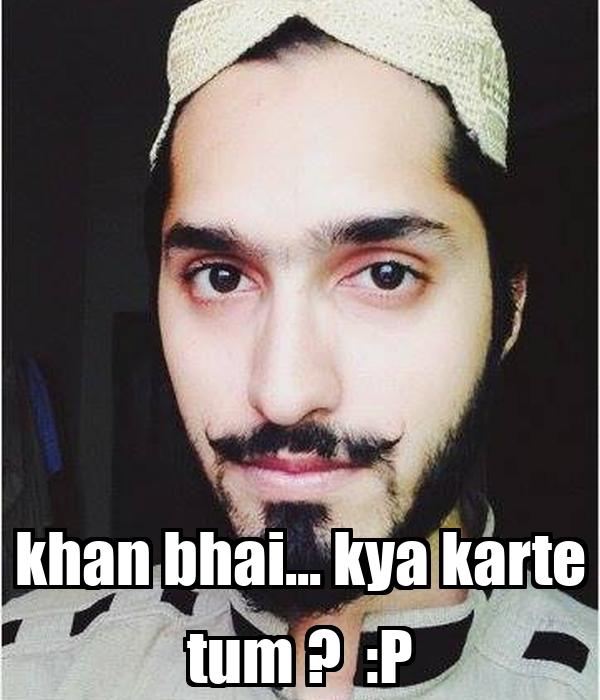 khan bhai... kya karte tum ?  :P