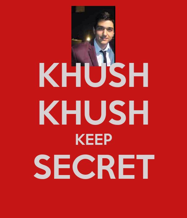 KHUSH KHUSH KEEP SECRET